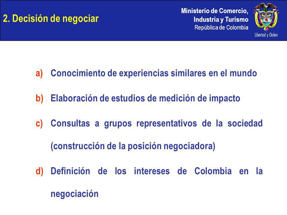 Ministerio de Comercio, Industria y Turismo República de Colombia 2. Decisión de negociar a)Conocimiento de experiencias similares en el mundo b)Elabo