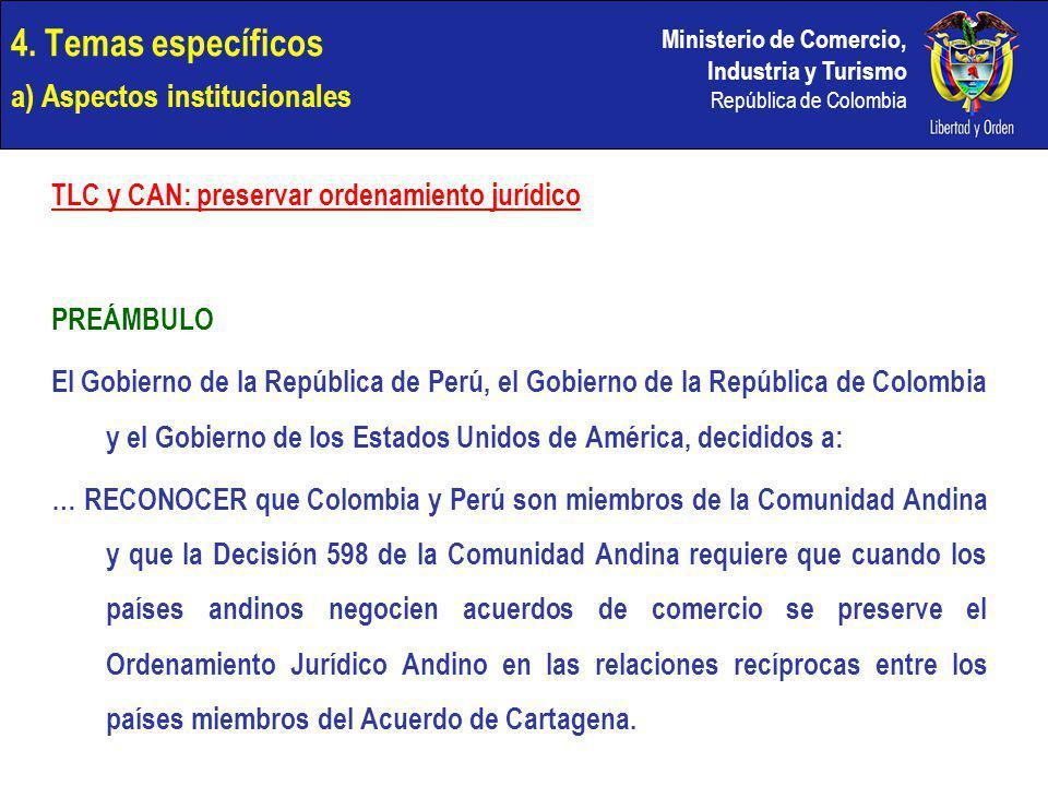 Ministerio de Comercio, Industria y Turismo República de Colombia 4. Temas específicos a) Aspectos institucionales TLC y CAN: preservar ordenamiento j