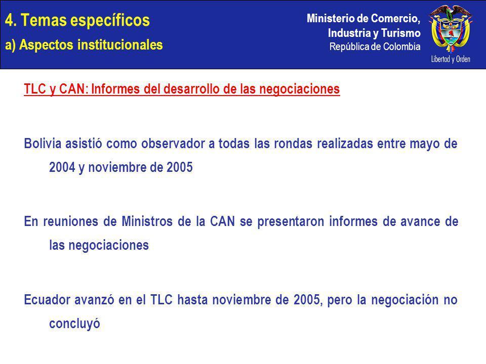 Ministerio de Comercio, Industria y Turismo República de Colombia 4. Temas específicos a) Aspectos institucionales TLC y CAN: Informes del desarrollo