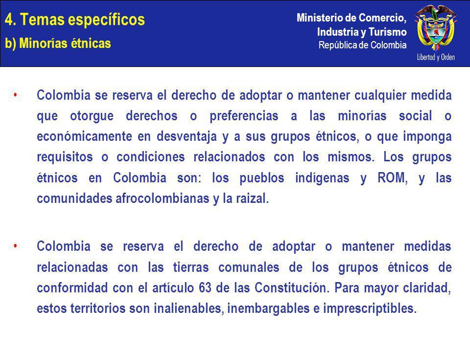 Ministerio de Comercio, Industria y Turismo República de Colombia 4. Temas específicos b) Minorías étnicas Colombia se reserva el derecho de adoptar o
