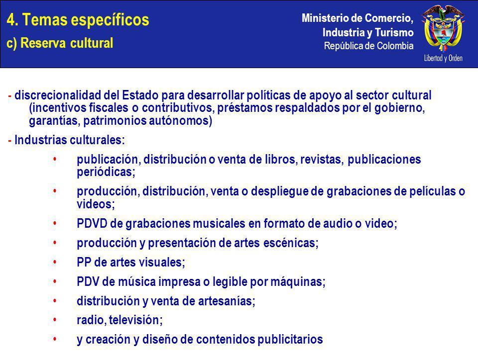 Ministerio de Comercio, Industria y Turismo República de Colombia 4. Temas específicos c) Reserva cultural - discrecionalidad del Estado para desarrol