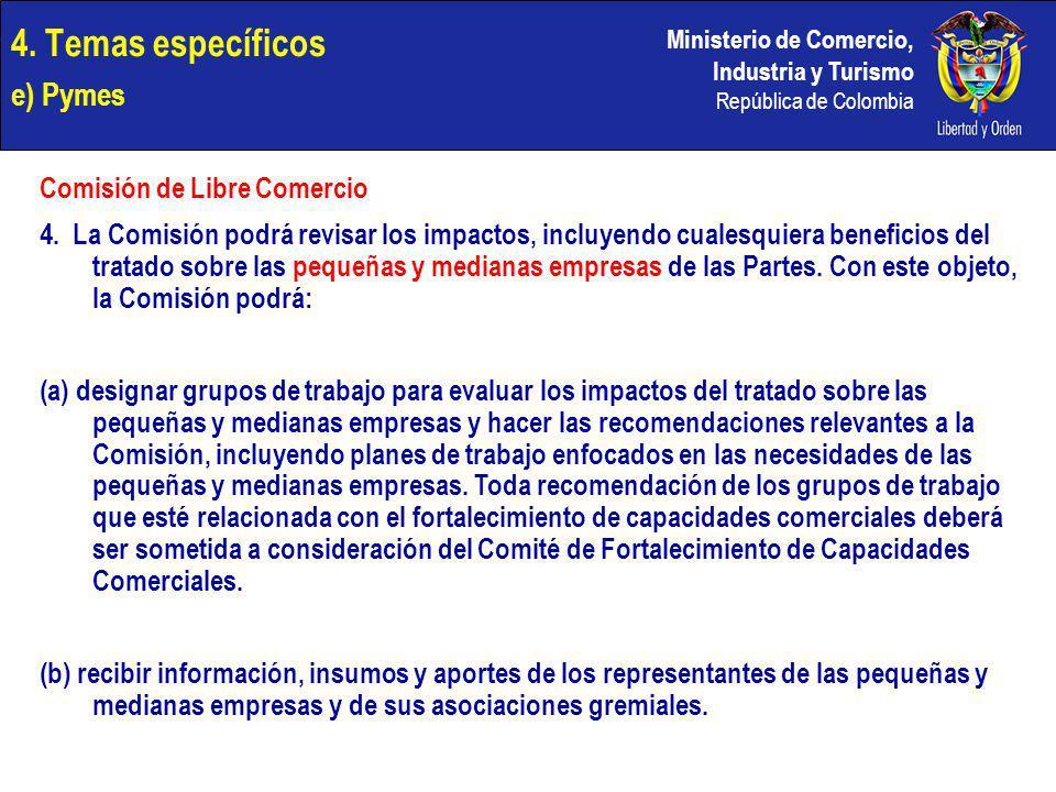 Ministerio de Comercio, Industria y Turismo República de Colombia 4. Temas específicos e) Pymes Comisión de Libre Comercio 4. La Comisión podrá revisa