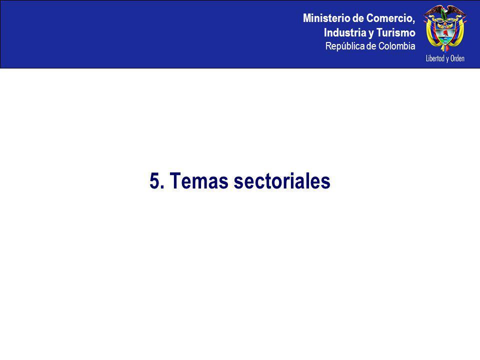 Ministerio de Comercio, Industria y Turismo República de Colombia 5. Temas sectoriales