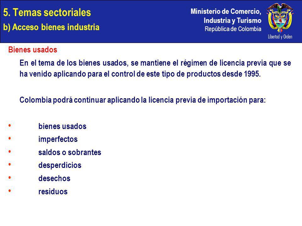 Ministerio de Comercio, Industria y Turismo República de Colombia 5. Temas sectoriales b) Acceso bienes industria Bienes usados En el tema de los bien