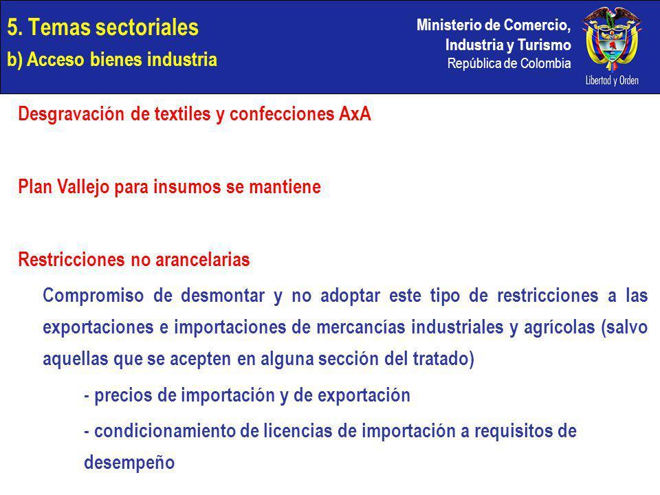 Ministerio de Comercio, Industria y Turismo República de Colombia 5. Temas sectoriales b) Acceso bienes industria Desgravación de textiles y confeccio
