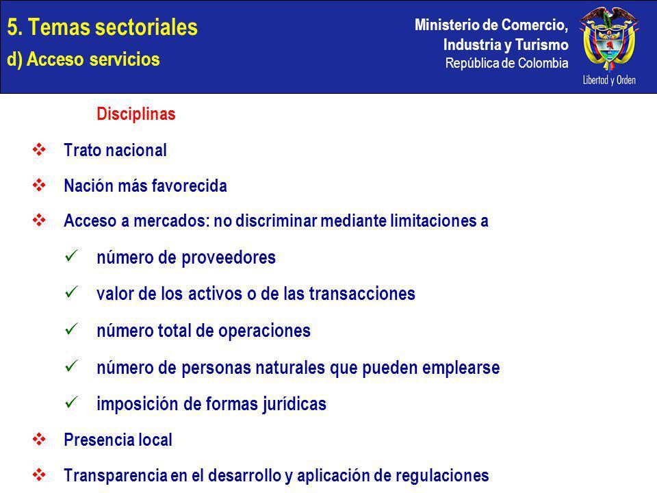 Ministerio de Comercio, Industria y Turismo República de Colombia 5. Temas sectoriales d) Acceso servicios Disciplinas Trato nacional Nación más favor