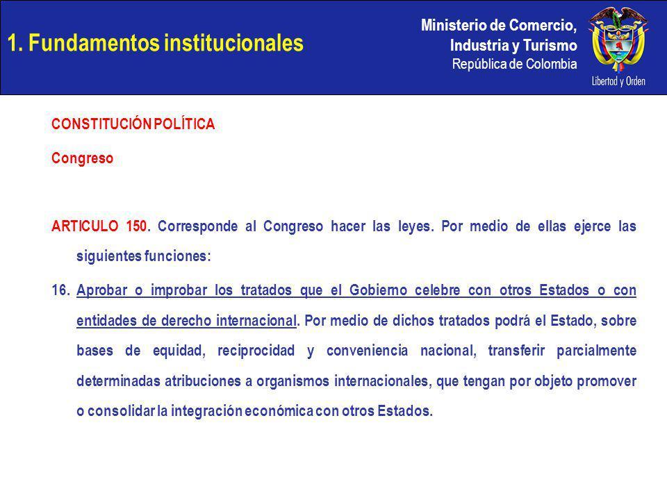 Ministerio de Comercio, Industria y Turismo República de Colombia 1. Fundamentos institucionales CONSTITUCIÓN POLÍTICA Congreso ARTICULO 150. Correspo
