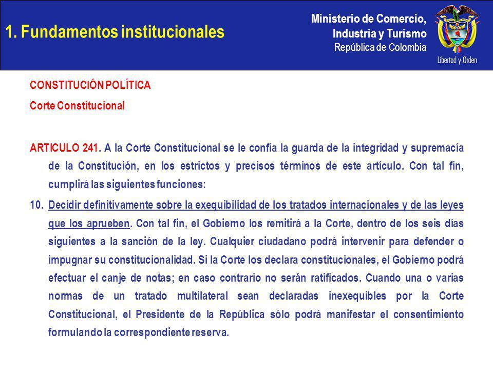 Ministerio de Comercio, Industria y Turismo República de Colombia 1. Fundamentos institucionales CONSTITUCIÓN POLÍTICA Corte Constitucional ARTICULO 2