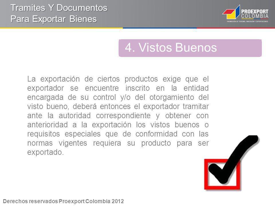 La exportación de ciertos productos exige que el exportador se encuentre inscrito en la entidad encargada de su control y/o del otorgamiento del visto