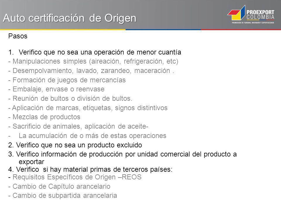 Auto certificación de Origen Pasos 1.Verifico que no sea una operación de menor cuantía - Manipulaciones simples (aireación, refrigeración, etc) - Des