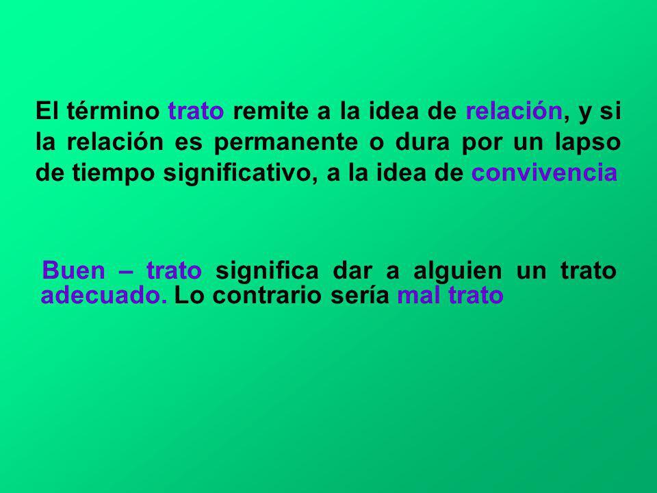 El término trato remite a la idea de relación, y si la relación es permanente o dura por un lapso de tiempo significativo, a la idea de convivencia Bu