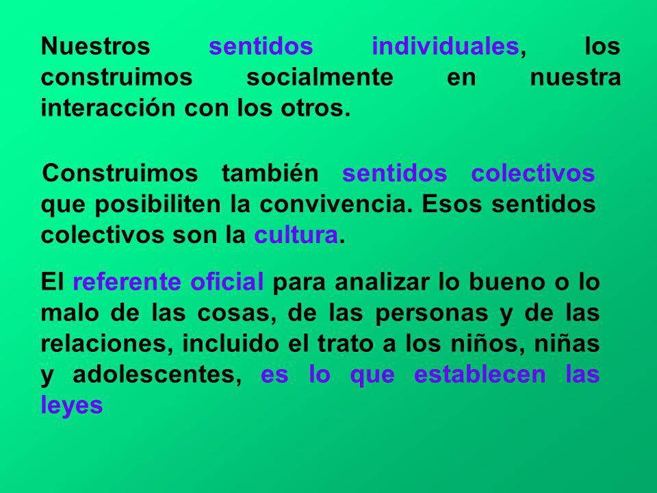 El referente ético para el trato a un ser humano, incluidos los niños, las niñas y los adolescentes, es su condición de PERSONA.