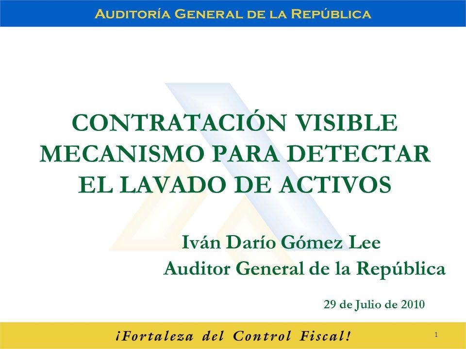 CONTRATACIÓN VISIBLE MECANISMO PARA DETECTAR EL LAVADO DE ACTIVOS Iván Darío Gómez Lee Auditor General de la República 29 de Julio de 2010 1