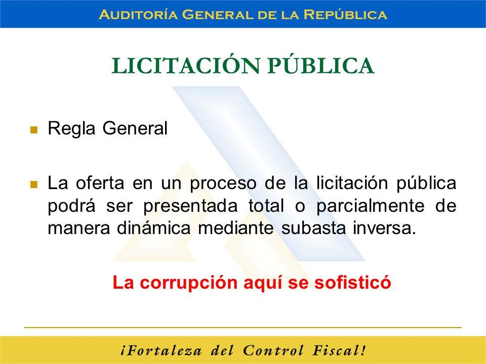 LICITACIÓN PÚBLICA Regla General La oferta en un proceso de la licitación pública podrá ser presentada total o parcialmente de manera dinámica mediant
