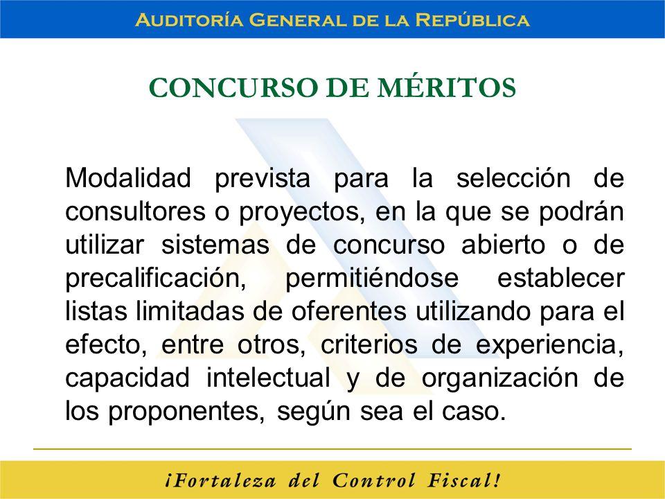 CONCURSO DE MÉRITOS Modalidad prevista para la selección de consultores o proyectos, en la que se podrán utilizar sistemas de concurso abierto o de pr