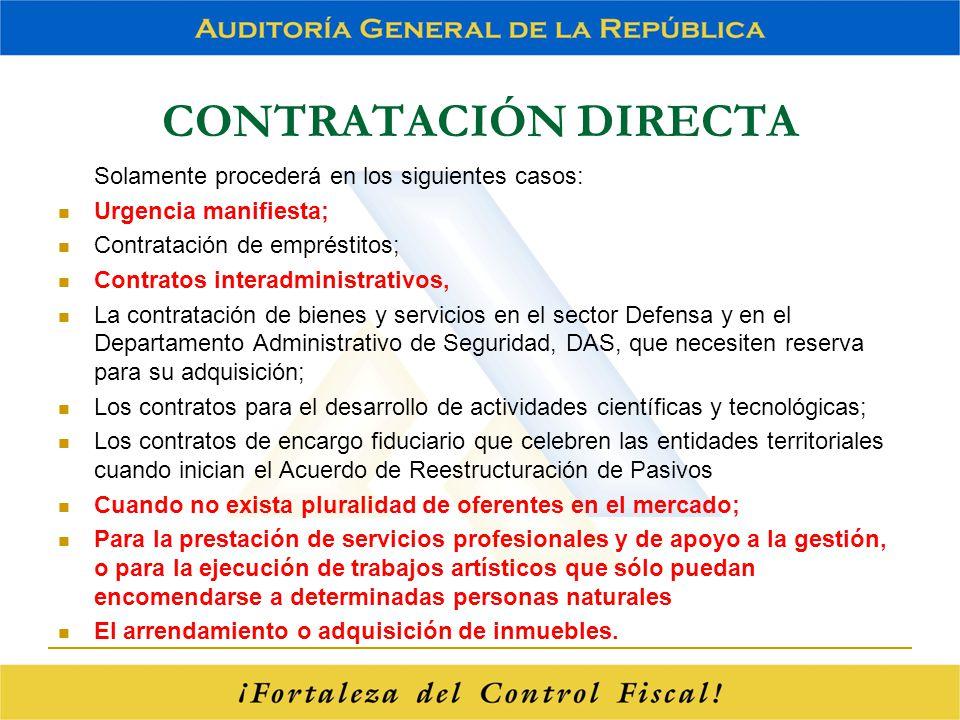 CONTRATACIÓN DIRECTA Solamente procederá en los siguientes casos: Urgencia manifiesta; Contratación de empréstitos; Contratos interadministrativos, La
