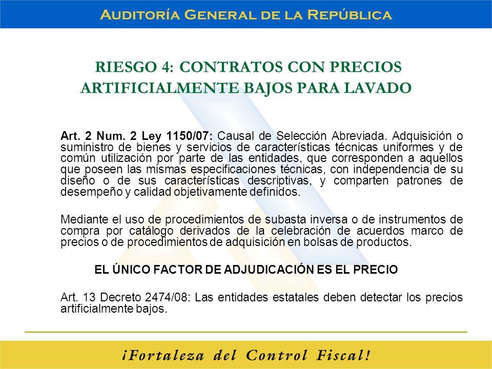 RIESGO 4: CONTRATOS CON PRECIOS ARTIFICIALMENTE BAJOS PARA LAVADO Art. 2 Num. 2 Ley 1150/07: Causal de Selección Abreviada. Adquisición o suministro d