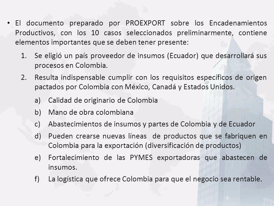 El documento preparado por PROEXPORT sobre los Encadenamientos Productivos, con los 10 casos seleccionados preliminarmente, contiene elementos importa