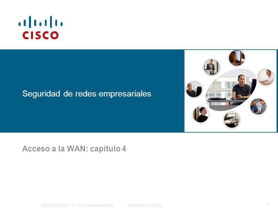 © 2006 Cisco Systems, Inc. Todos los derechos reservados.Información pública de Cisco 1 Seguridad de redes empresariales Acceso a la WAN: capítulo 4