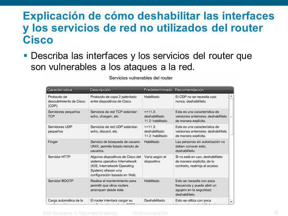 © 2006 Cisco Systems, Inc. Todos los derechos reservados.Información pública de Cisco 12 Explicación de cómo deshabilitar las interfaces y los servici