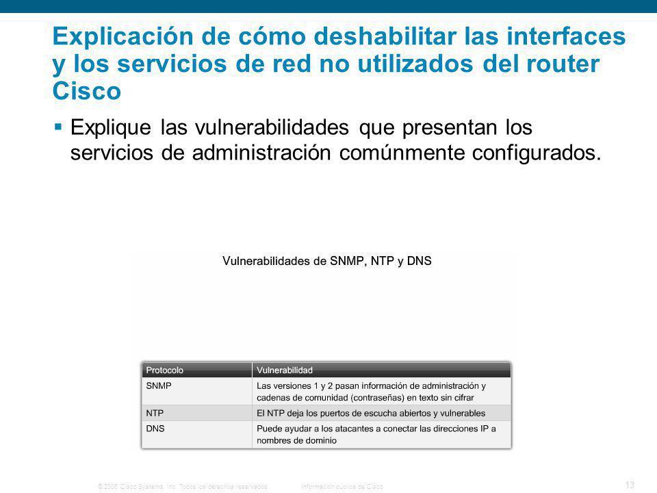 © 2006 Cisco Systems, Inc. Todos los derechos reservados.Información pública de Cisco 13 Explicación de cómo deshabilitar las interfaces y los servici