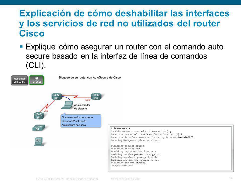 © 2006 Cisco Systems, Inc. Todos los derechos reservados.Información pública de Cisco 14 Explicación de cómo deshabilitar las interfaces y los servici