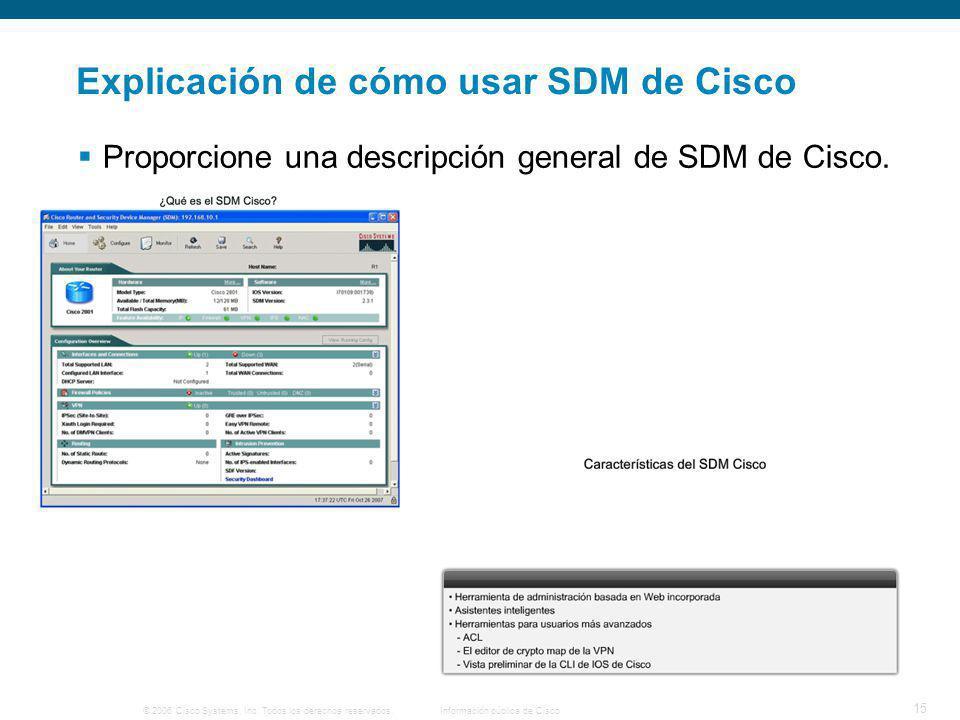 © 2006 Cisco Systems, Inc. Todos los derechos reservados.Información pública de Cisco 15 Explicación de cómo usar SDM de Cisco Proporcione una descrip