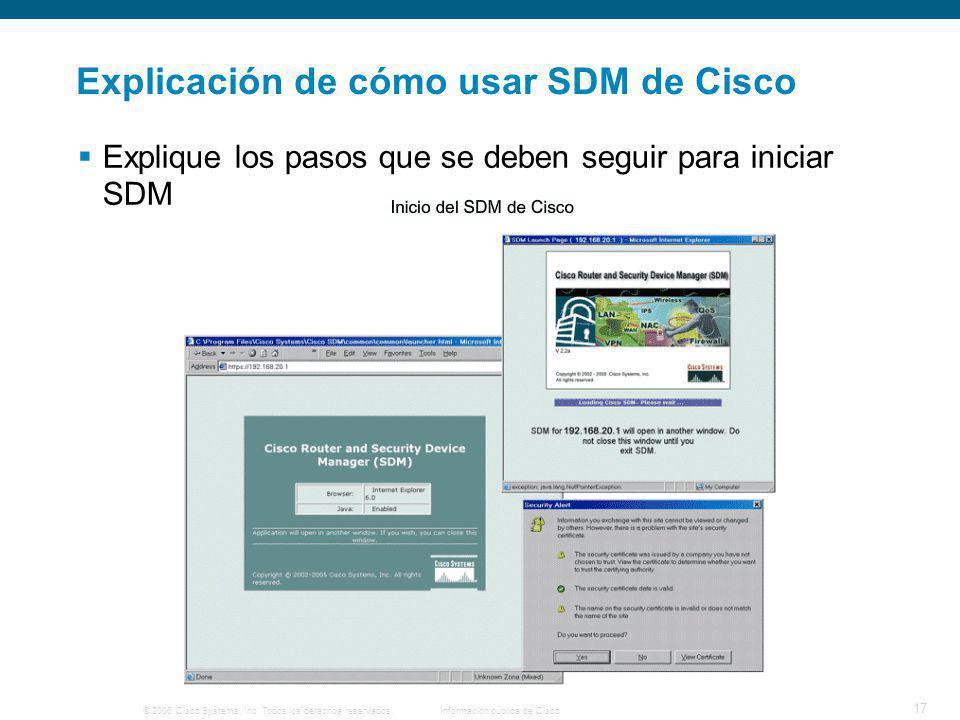 © 2006 Cisco Systems, Inc. Todos los derechos reservados.Información pública de Cisco 17 Explicación de cómo usar SDM de Cisco Explique los pasos que