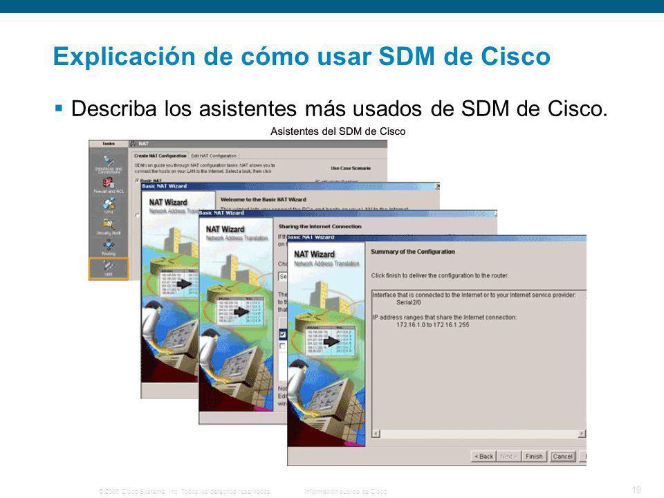 © 2006 Cisco Systems, Inc. Todos los derechos reservados.Información pública de Cisco 19 Explicación de cómo usar SDM de Cisco Describa los asistentes