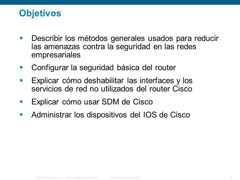 © 2006 Cisco Systems, Inc. Todos los derechos reservados.Información pública de Cisco 2 Objetivos Describir los métodos generales usados para reducir