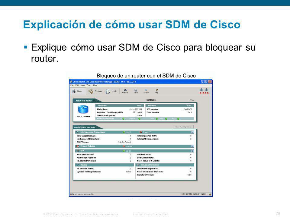 © 2006 Cisco Systems, Inc. Todos los derechos reservados.Información pública de Cisco 20 Explicación de cómo usar SDM de Cisco Explique cómo usar SDM