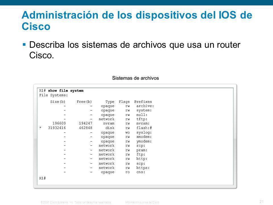 © 2006 Cisco Systems, Inc. Todos los derechos reservados.Información pública de Cisco 21 Administración de los dispositivos del IOS de Cisco Describa