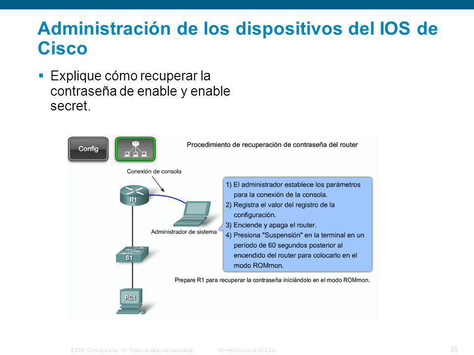 © 2006 Cisco Systems, Inc. Todos los derechos reservados.Información pública de Cisco 26 Administración de los dispositivos del IOS de Cisco Explique