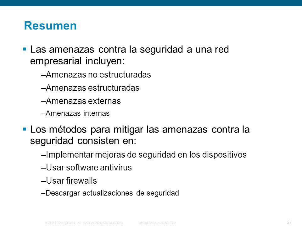 © 2006 Cisco Systems, Inc. Todos los derechos reservados.Información pública de Cisco 27 Resumen Las amenazas contra la seguridad a una red empresaria