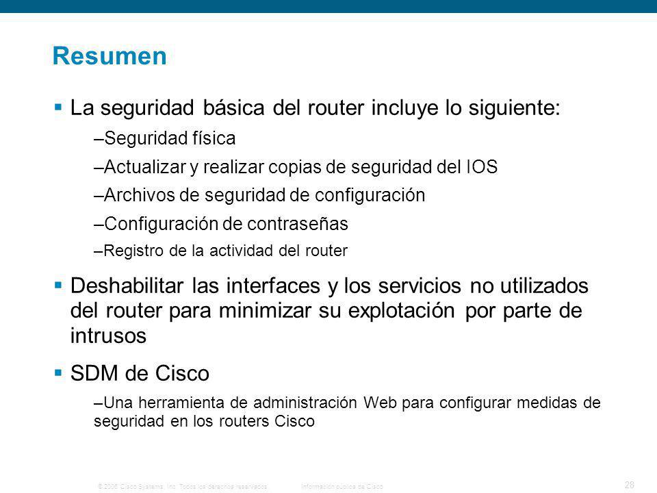 © 2006 Cisco Systems, Inc. Todos los derechos reservados.Información pública de Cisco 28 Resumen La seguridad básica del router incluye lo siguiente:
