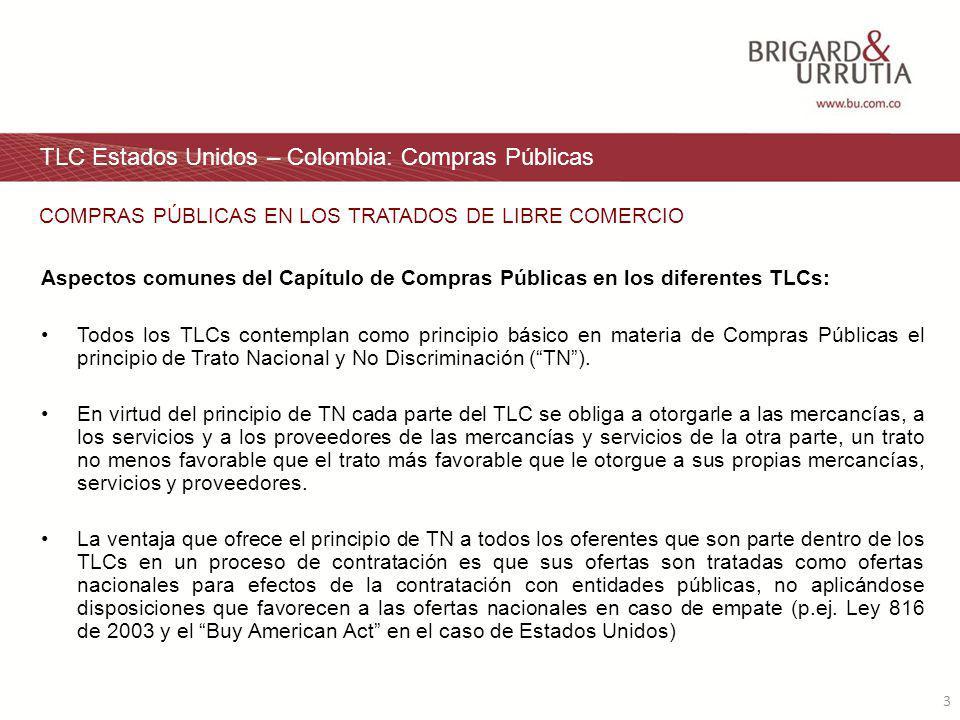 3 TLC Estados Unidos – Colombia: Compras Públicas Aspectos comunes del Capítulo de Compras Públicas en los diferentes TLCs: Todos los TLCs contemplan como principio básico en materia de Compras Públicas el principio de Trato Nacional y No Discriminación (TN).