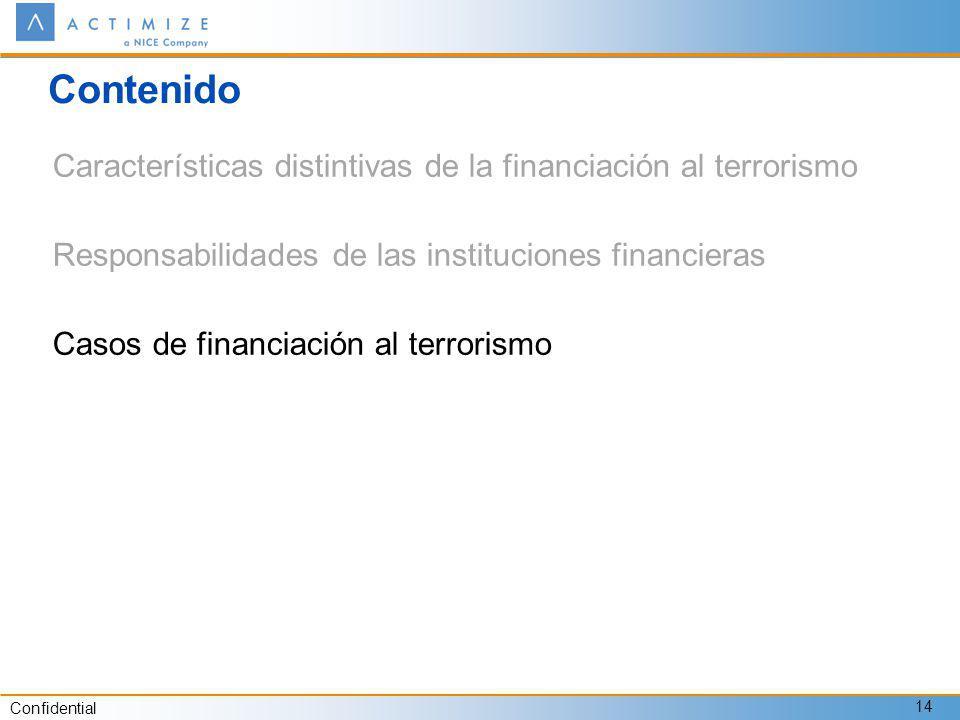 Confidential 14 Contenido Características distintivas de la financiación al terrorismo Responsabilidades de las instituciones financieras Casos de financiación al terrorismo