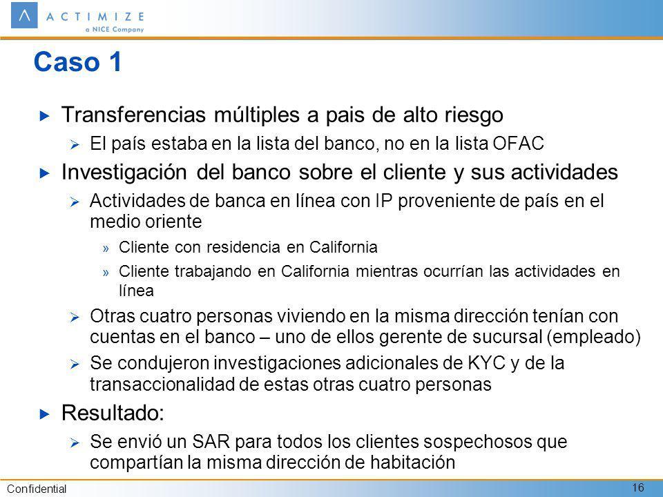 Confidential 16 Caso 1 Transferencias múltiples a pais de alto riesgo El país estaba en la lista del banco, no en la lista OFAC Investigación del banc