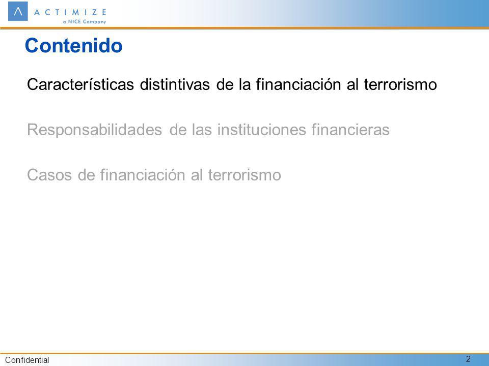 Confidential 2 Contenido Características distintivas de la financiación al terrorismo Responsabilidades de las instituciones financieras Casos de financiación al terrorismo