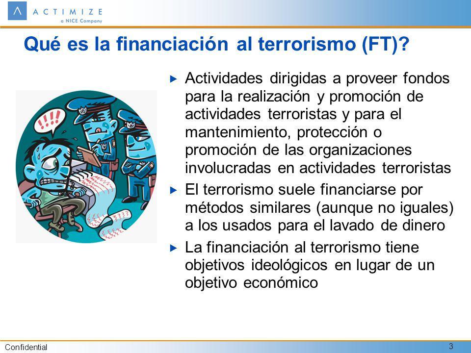 Confidential 3 Qué es la financiación al terrorismo (FT)? Actividades dirigidas a proveer fondos para la realización y promoción de actividades terror
