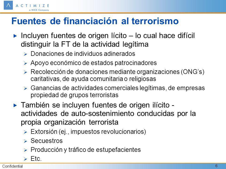 Confidential 6 Fuentes de financiación al terrorismo Incluyen fuentes de origen lícito – lo cual hace difícil distinguir la FT de la actividad legítim