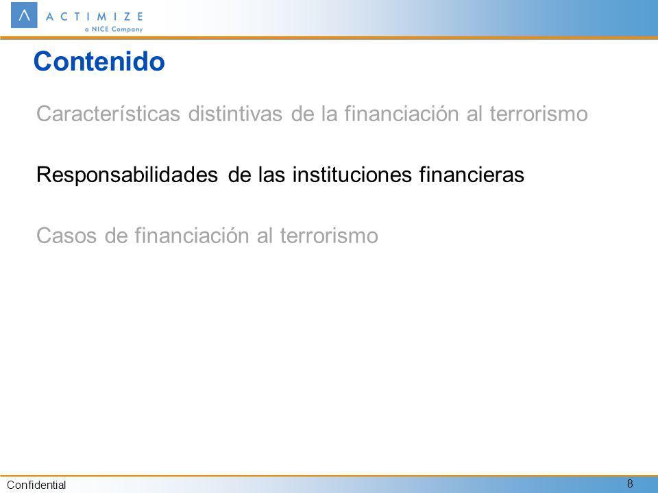 Confidential 8 Contenido Características distintivas de la financiación al terrorismo Responsabilidades de las instituciones financieras Casos de financiación al terrorismo