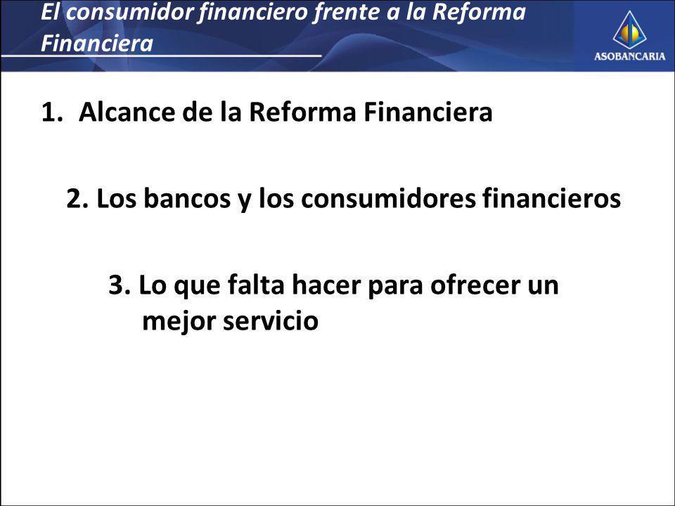 El consumidor financiero frente a la Reforma Financiera 1.Alcance de la Reforma financiera – Protección al consumidor financiero – Defensor del consumidor financiero 2.