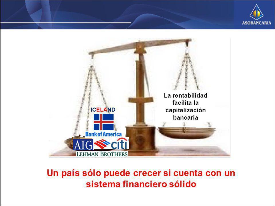 ICELAND La rentabilidad facilita la capitalización bancaria Un país sólo puede crecer si cuenta con un sistema financiero sólido