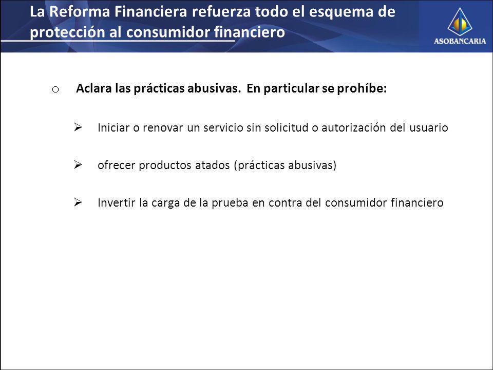 La Reforma Financiera refuerza todo el esquema de protección al consumidor financiero o Aclara las prácticas abusivas.
