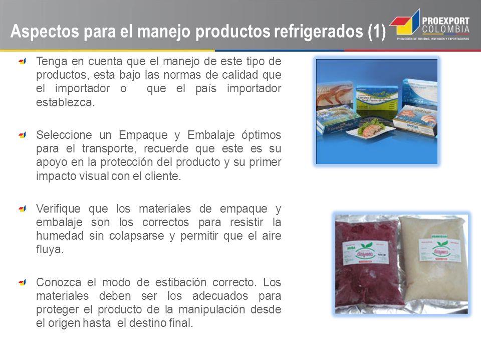 Aspectos para el manejo productos refrigerados (2) Verifique que todos los actores que participan en el proceso, tiene toda la información sobre le manejo de su carga y condiciones requeridas por el producto.