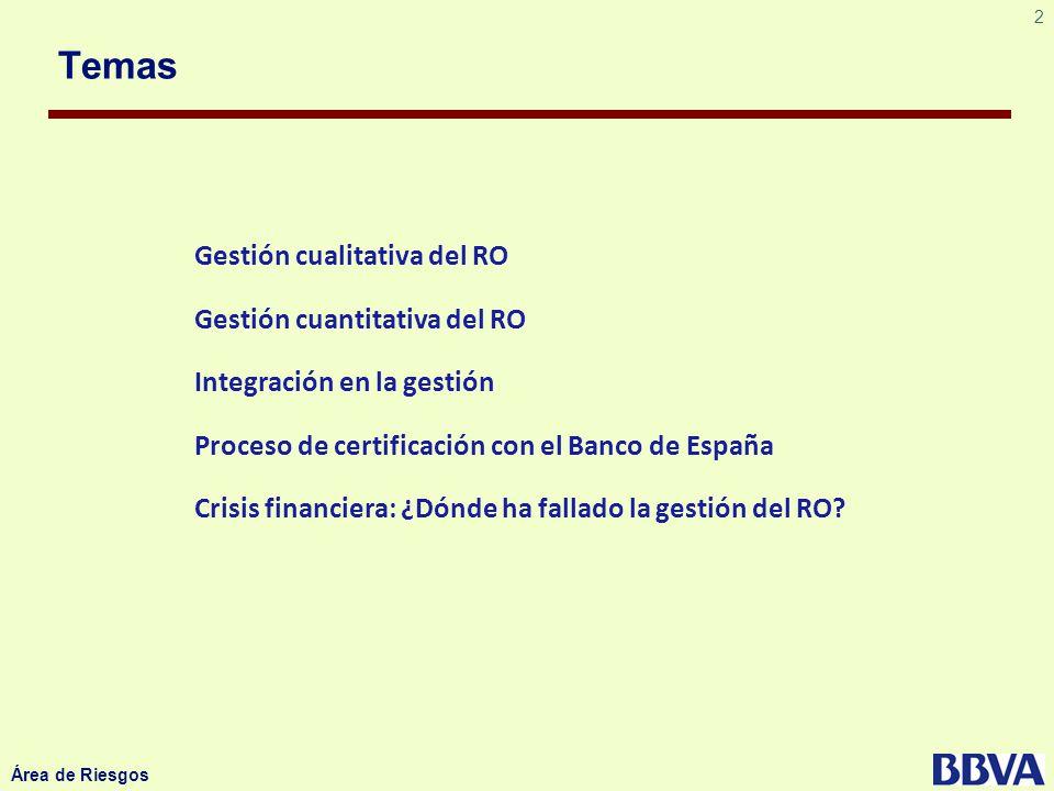 2 Área de Riesgos Temas Gestión cualitativa del RO Gestión cuantitativa del RO Integración en la gestión Proceso de certificación con el Banco de Espa