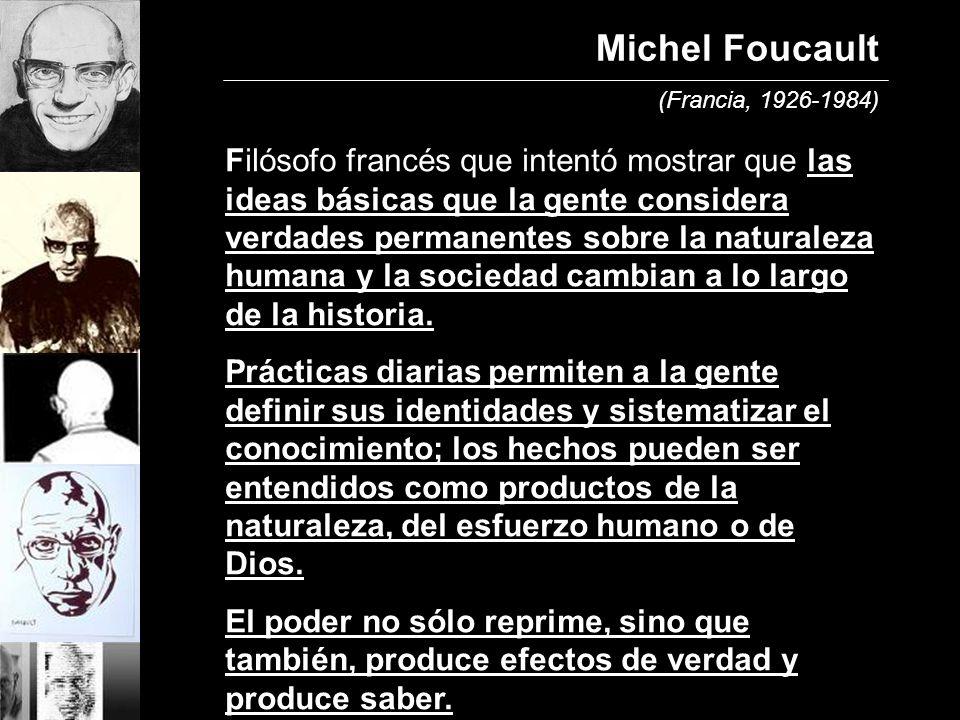 Filósofo francés que intentó mostrar que las ideas básicas que la gente considera verdades permanentes sobre la naturaleza humana y la sociedad cambian a lo largo de la historia.