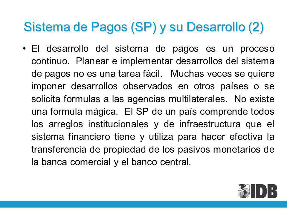 Sistema de Pagos (SP) y su Desarrollo (2) El desarrollo del sistema de pagos es un proceso continuo. Planear e implementar desarrollos del sistema de