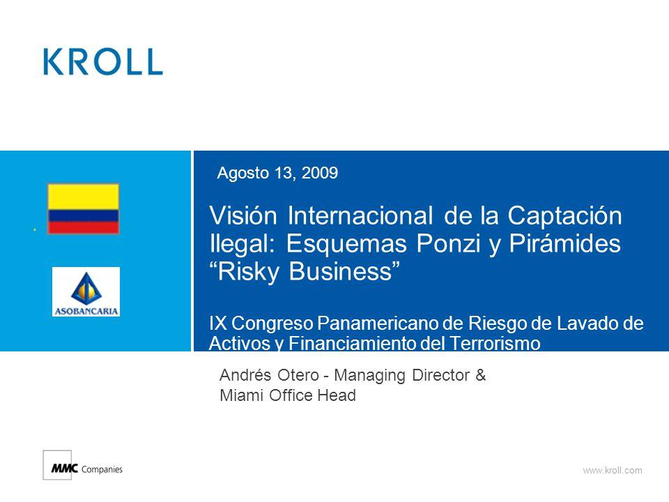 www.kroll.com Visión Internacional de la Captación Ilegal: Esquemas Ponzi y Pirámides Risky Business IX Congreso Panamericano de Riesgo de Lavado de A